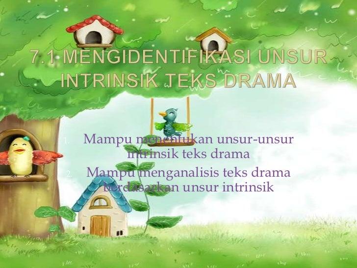 1.   Mampu menentukan unsur-unsur          intrinsik teks drama2.   Mampu menganalisis teks drama       berdasarkan unsur ...
