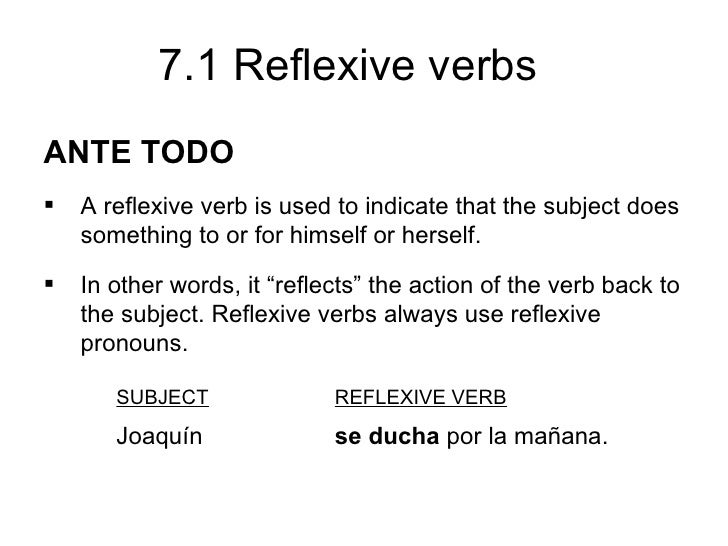 7.1 Reflexive verbsANTE TODO   A reflexive verb is used to indicate that the subject does    something to or for himself ...