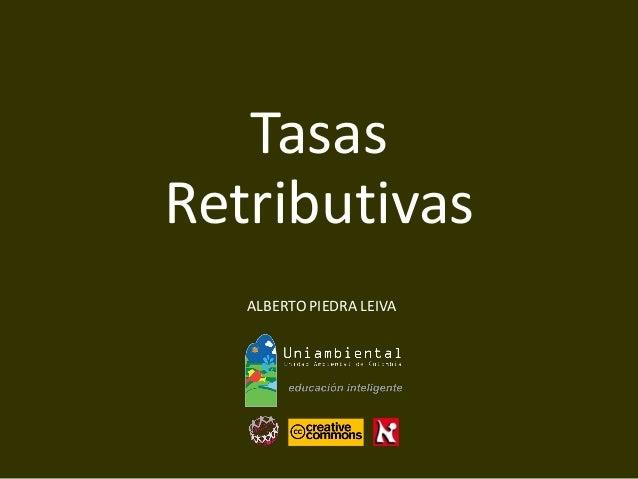 ALBERTO PIEDRA LEIVA  Tasas  Retributivas
