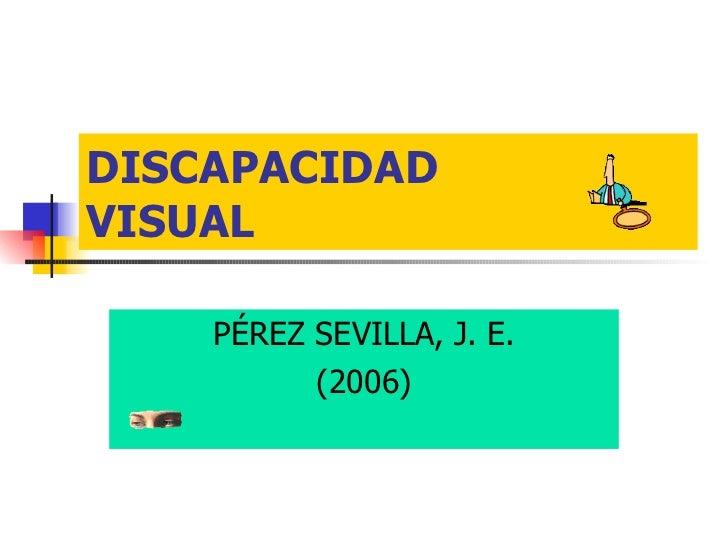 DISCAPACIDAD VISUAL PÉREZ SEVILLA, J. E. (2006)