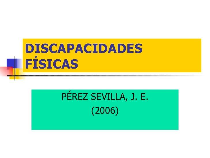 DISCAPACIDADES FÍSICAS PÉREZ SEVILLA, J. E. (2006)