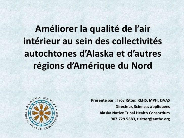 Améliorer la qualité de l'airintérieur au sein des collectivitésautochtones d'Alaska et d'autres   régions d'Amérique du N...