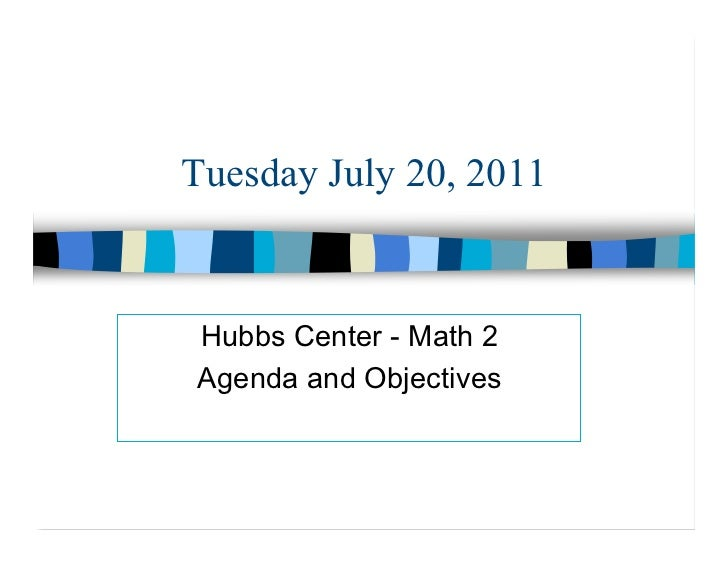 Tuesday July 20, 2011Hubbs Center - Math 2Agenda and Objectives