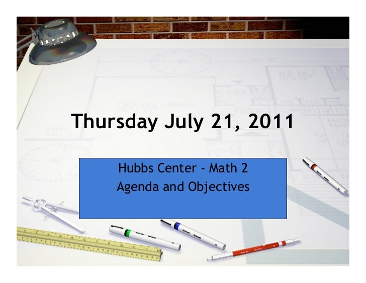 Thursday July 21, 2011    Hubbs Center - Math 2    Agenda and Objectives