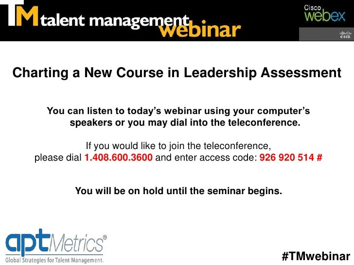 Charting a New Course in Leadership Assessment     You can listen to today's webinar using your computer's         speaker...