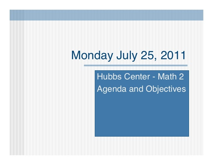 Monday July 25, 2011    Hubbs Center - Math 2    Agenda and Objectives