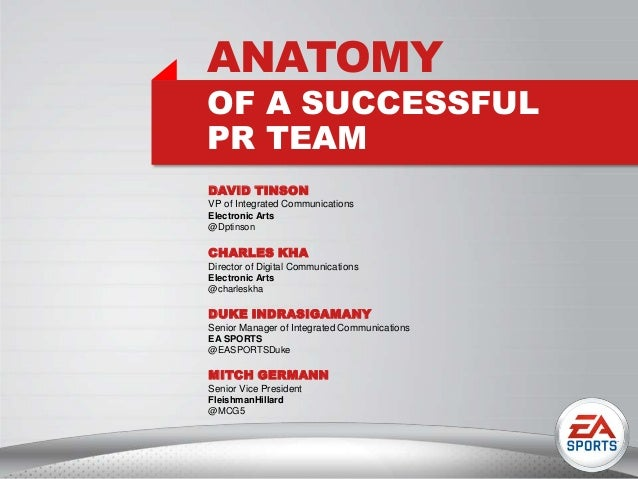 DAVID TINSON VP of Integrated Communications Electronic Arts @Dptinson ANATOMY OF A SUCCESSFUL PR TEAM MITCH GERMANN Senio...