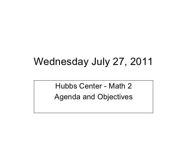 Wednesday July 27, 2011   Hubbs Center - Math 2   Agenda and Objectives
