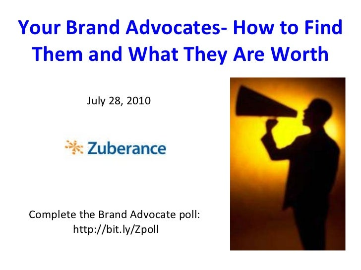 Complete the Brand Advocate poll:  http://bit.ly/Zpoll Your Brand Advocates- How to Find Them and What They Are Worth July...