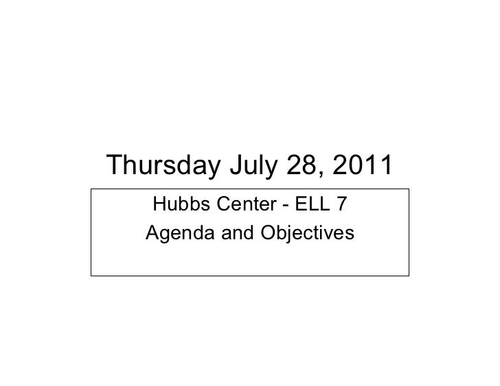 Thursday July 28, 2011   Hubbs Center - ELL 7   Agenda and Objectives