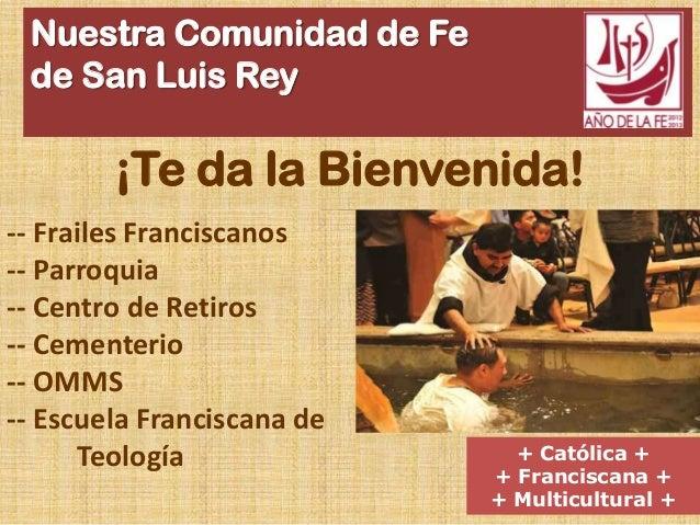 Nuestra Comunidad de Fe de San Luis Rey ¡Te da la Bienvenida! + Católica + + Franciscana + + Multicultural + -- Frailes Fr...