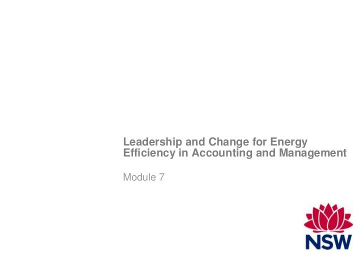 Leadership and Change for EnergyEfficiency in Accounting and ManagementModule 7