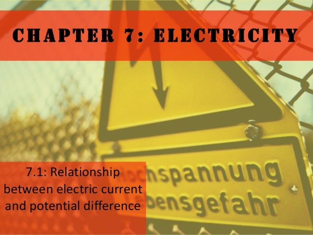 CHAPTER 7: ELECTRICITY   7.1: Relationshipbetween electric currentand potential difference