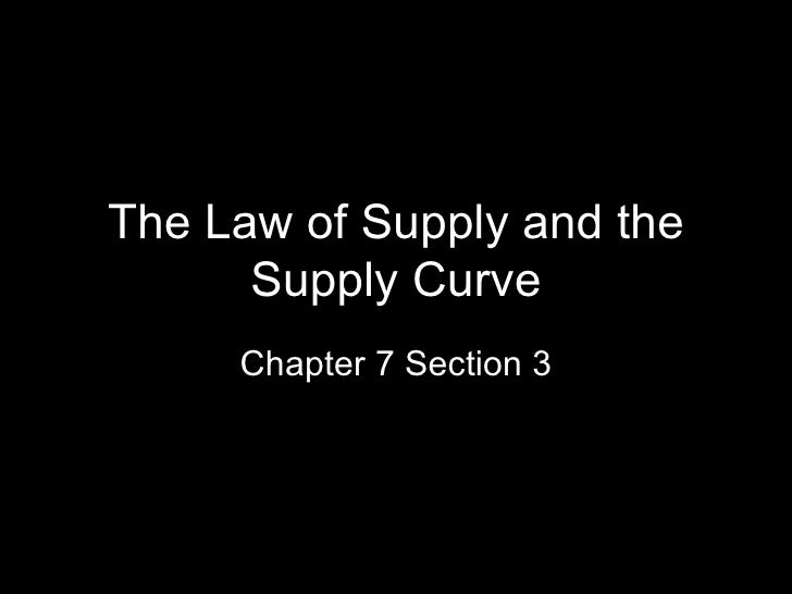 The Law of Supply and the      Supply Curve     Chapter 7 Section 3