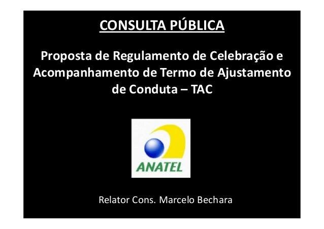 Proposta de Regulamento de Celebração e Acompanhamento de Termo de Ajustamento de Conduta – TAC Relator Cons. Marcelo Bech...
