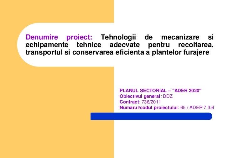 Denumire proiect: Tehnologii de mecanizare siechipamente tehnice adecvate pentru recoltarea,transportul si conservarea efi...
