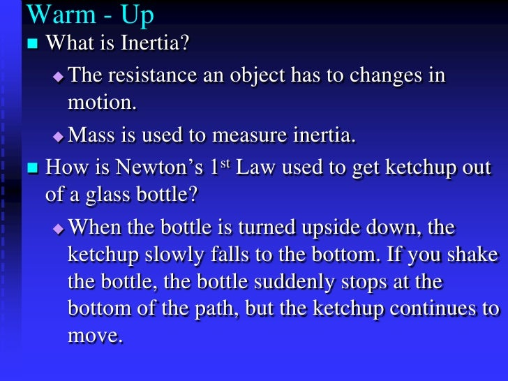 Warm - Up<br />What is Inertia?<br />The resistance an object has to changes in motion. <br />Mass is used to measure iner...