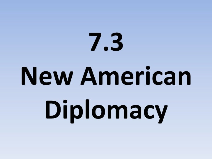 7.3 New American Diplomacy<br />