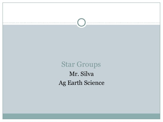 Star Groups   Mr. SilvaAg Earth Science