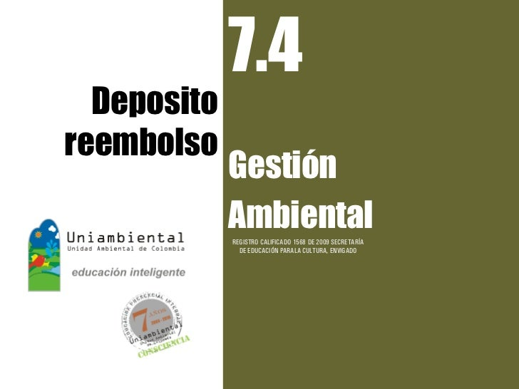 7.4  Depositoreembolso             Gestión             Ambiental             REGISTRO CALIFICADO 1568 DE 2009 SECRETARÍA  ...