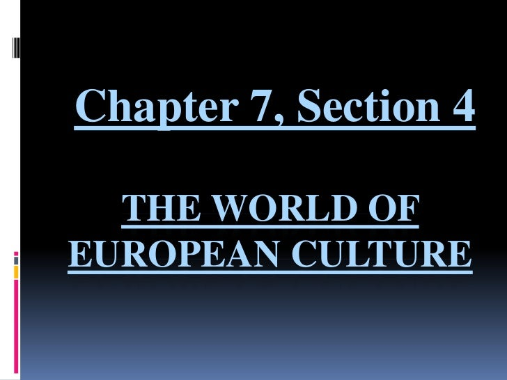 Chapter 7, Section 4<br />The World of European culture<br />
