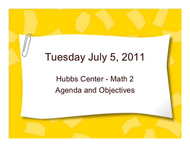 Tuesday July 5, 2011  Hubbs Center - Math 2  Agenda and Objectives