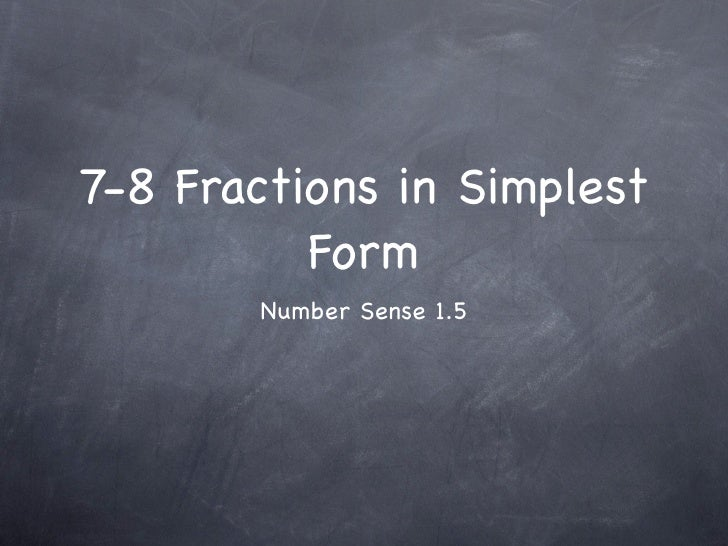 7-8 Fractions in Simplest           Form        Number Sense 1.5