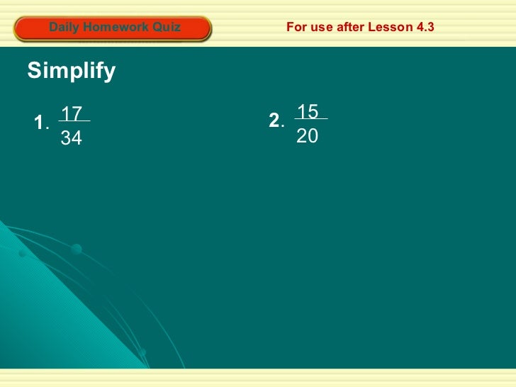 Daily Homework Quiz For use after Lesson 4.3 Simplify 1 .  1734 2 .  1520