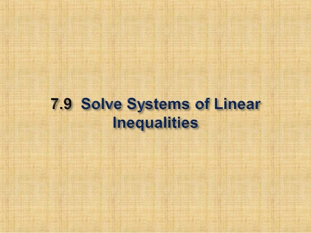 System of Linear Inequalities two or more linearinequalities in the same two variables.Solution of a system of linear ineq...