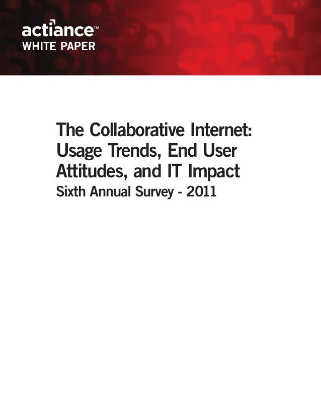 WHITE PAPER     The Collaborative Internet:     Usage Trends, End User     Attitudes, and IT Impact     Sixth Annual Surve...