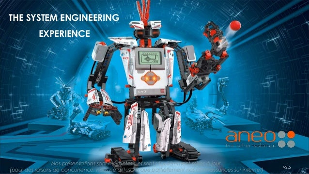THE SYSTEM ENGINEERING EXPERIENCE V2.5 Nos présentations sont « vivantes » et sont régulièrement mises à jour (pour des ra...