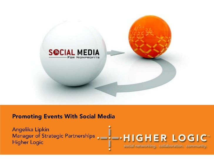 Promoting Events With Social Media<br />Angelika Lipkin<br />Manager of Strategic Partnerships<br />Higher Logic<br />