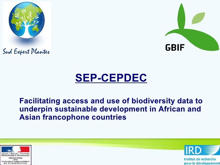 SEP-CEPDEC Facilitating access and use of biodiversity data to underpin sustainable development in African and Asian franc...