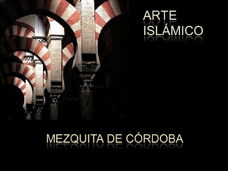 ARTE ISLÁMICO. LA MEZQUITA DE CÓRDOBA