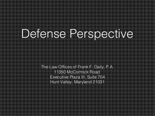 Defense Perspective The Law Offices of Frank F. Daily, P.A. 11350 McCormick Road Executive Plaza III, Suite 704 Hunt Valle...