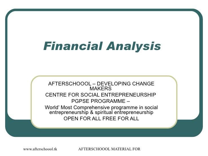 Financial Analysis  AFTERSCHOOOL – DEVELOPING CHANGE MAKERS  CENTRE FOR SOCIAL ENTREPRENEURSHIP  PGPSE PROGRAMME –  World'...