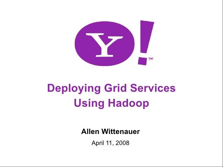 Deploying Grid Services Using Hadoop