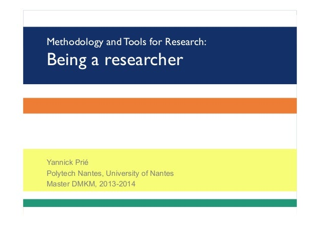 Methodology and Tools for Research: Being a researcher Yannick Prié Polytech Nantes, University of Nantes Master DMKM, 201...