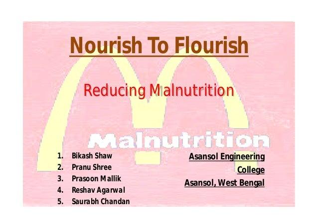 Nourish To Flourish Reducing Malnutrition 1. Bikash Shaw 2. Pranu Shree 3. Prasoon Mallik 4. Reshav Agarwal 5. Saurabh Cha...