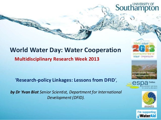 World Water Day: Water Cooperation  Multidisciplinary Research Week 2013  'Research-policy Linkages: Lessons from DFID',by...
