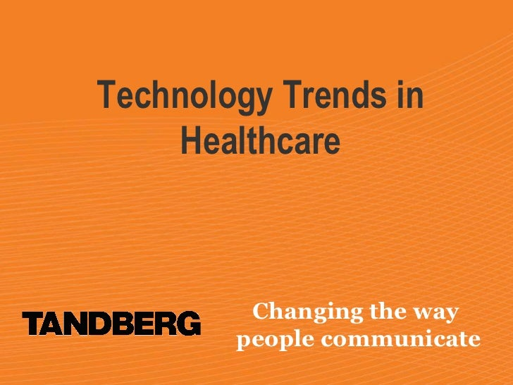 Changing the way  people communicate Technology Trends in Healthcare