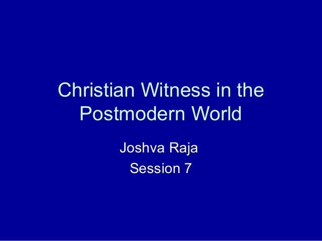 Christian Witness in the Postmodern World Joshva Raja Session 7