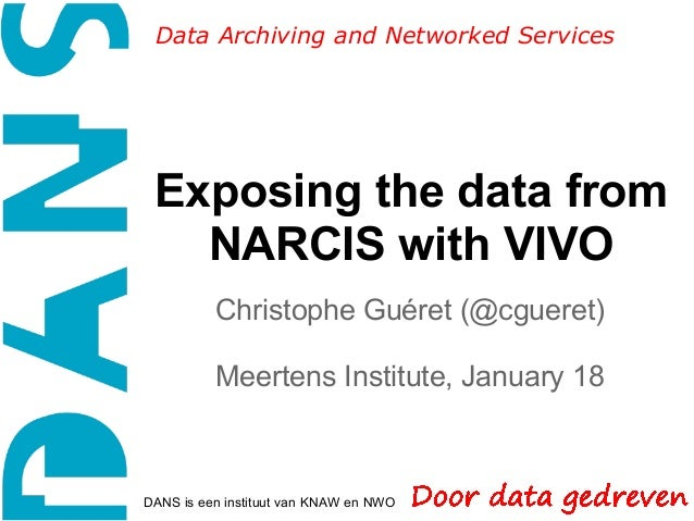 Data Archiving and Networked Services Exposing the data from   NARCIS with VIVO          Christophe Guéret (@cgueret)     ...