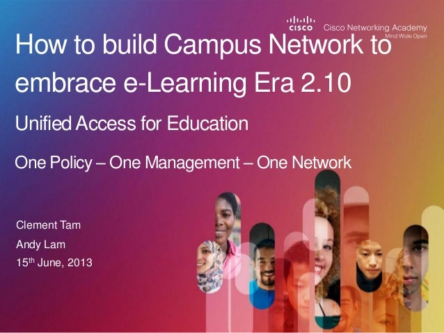 Clement Tam How to build Campus Network to embrace e-Learning Era 2.10 UnifiedAccess for Education One Policy – One Manage...