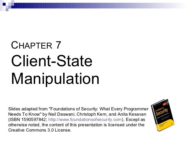 "CHAPTER 7 Client-State ManipulationSlides adapted from ""Foundations of Security: What Every ProgrammerNeeds To Know"" by Ne..."