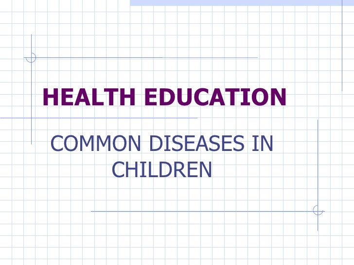 HEALTH EDUCATION COMMON DISEASES IN CHILDREN