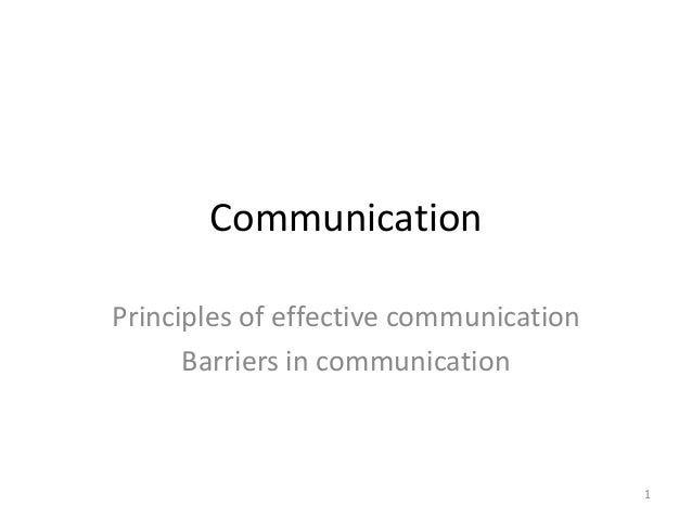 CommunicationPrinciples of effective communication      Barriers in communication                                        1