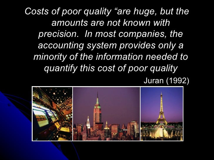 "Costs of poor quality ""are huge, but the amounts are not known with precision.  In most companies, the accounting system p..."