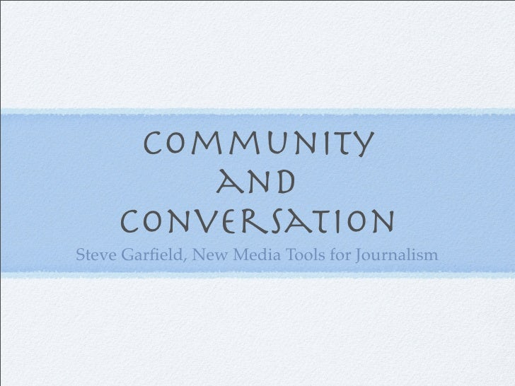 Community          and      Conversation Steve Garfield, New Media Tools for Journalism