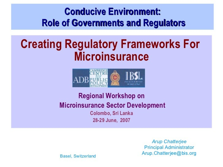 Conducive Environment:  Role of Governments and Regulators Creating Regulatory Frameworks For  Microinsurance Regional Wor...